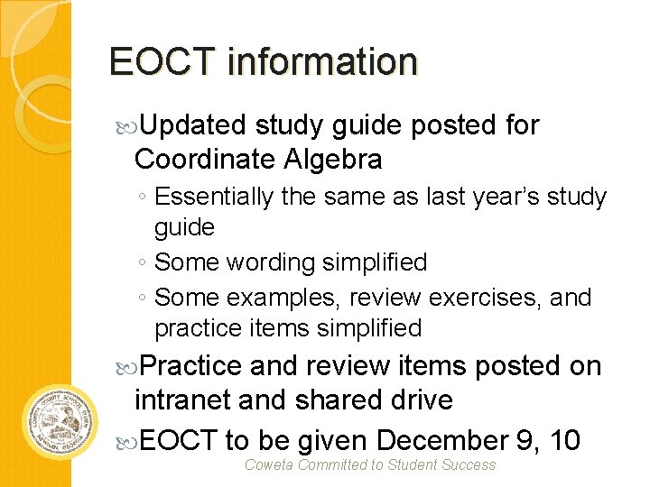 EOCT information Updated study guide posted for Coordinate Algebra ◦ Essentially the same as