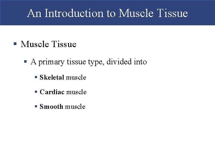 An Introduction to Muscle Tissue § A primary tissue type, divided into § Skeletal