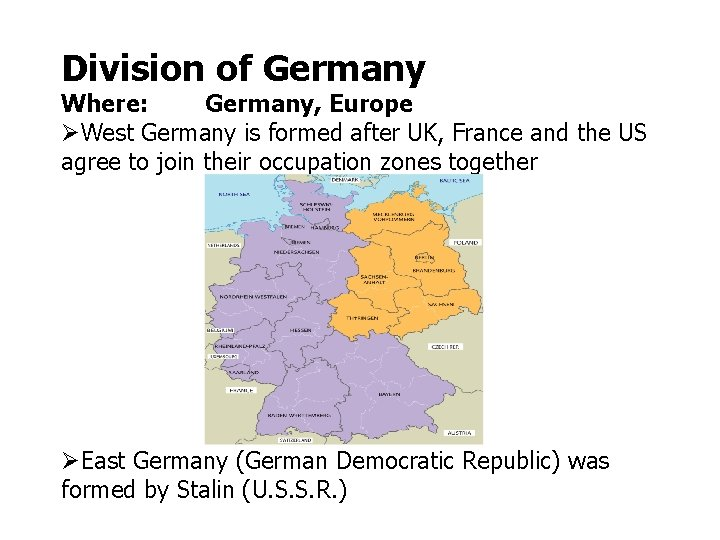 Division of Germany Where: Germany, Europe West Germany is formed after UK, France and