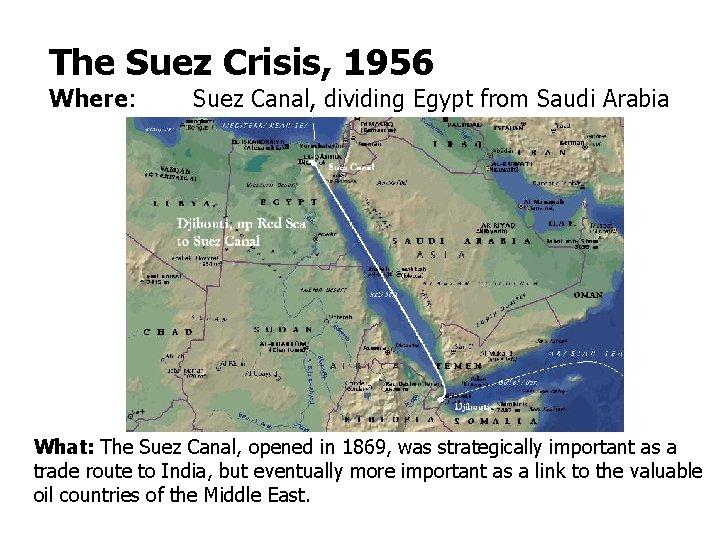 The Suez Crisis, 1956 Where: Suez Canal, dividing Egypt from Saudi Arabia What: The