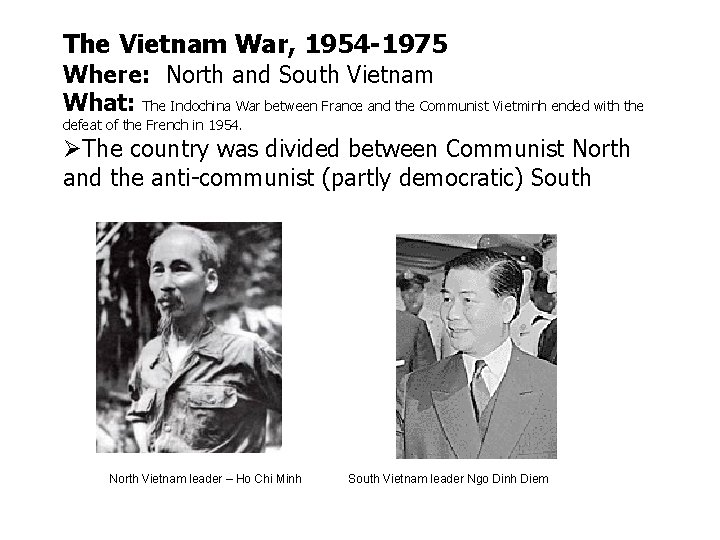 The Vietnam War, 1954 -1975 Where: North and South Vietnam What: The Indochina War