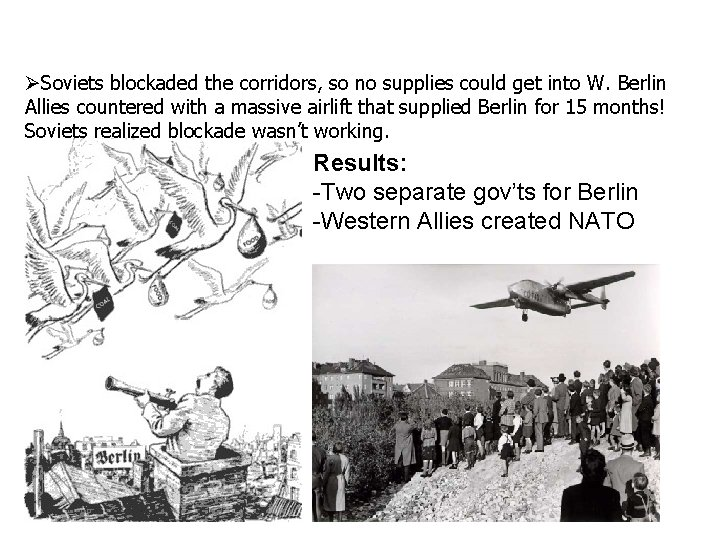 Soviets blockaded the corridors, so no supplies could get into W. Berlin Allies