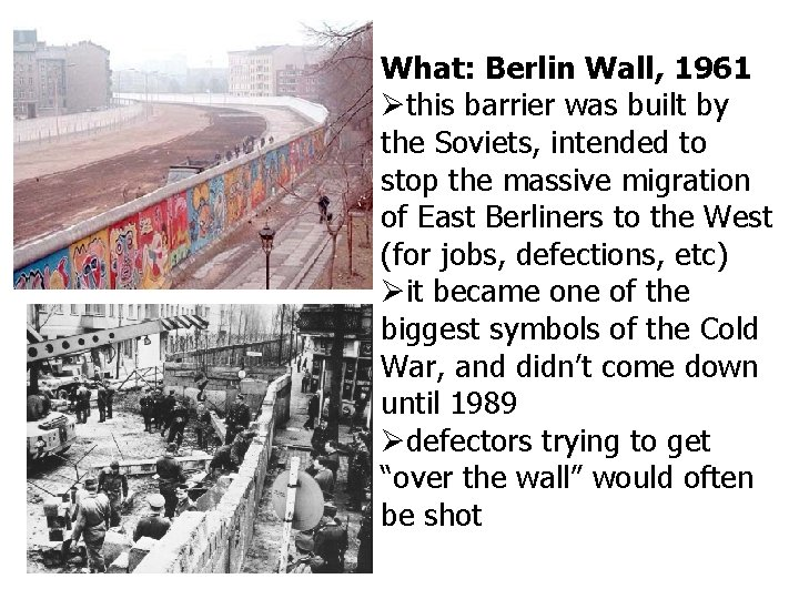 What: Berlin Wall, 1961 this barrier was built by the Soviets, intended to stop