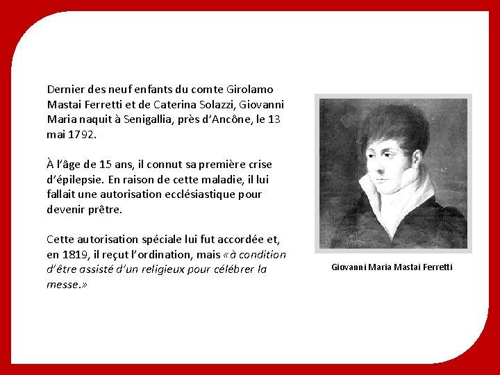 Dernier des neuf enfants du comte Girolamo Mastai Ferretti et de Caterina Solazzi, Giovanni