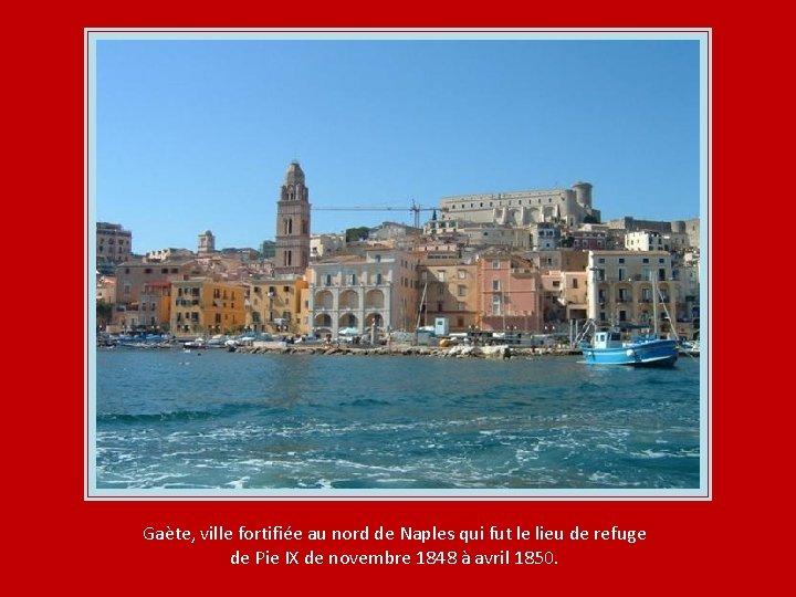 Gaète, ville fortifiée au nord de Naples qui fut le lieu de refuge de