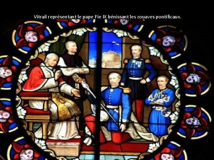 Vitrail représentant le pape Pie IX bénissant les zouaves pontificaux.