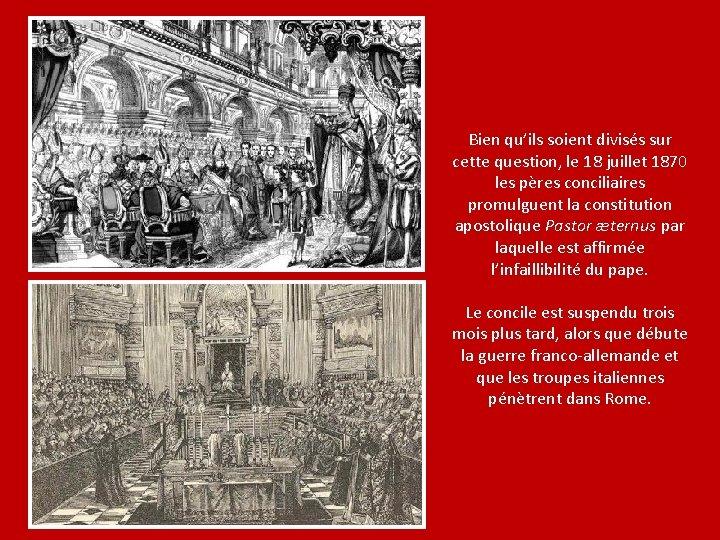 Bien qu'ils soient divisés sur cette question, le 18 juillet 1870 les pères conciliaires