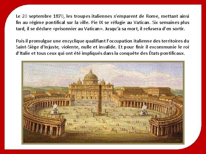 Le 20 septembre 1870, les troupes italiennes s'emparent de Rome, mettant ainsi fin au