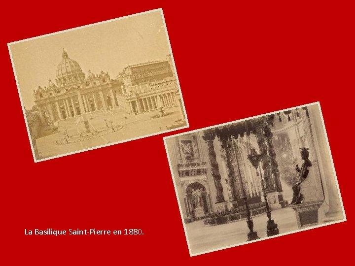 La Basilique Saint-Pierre en 1880.