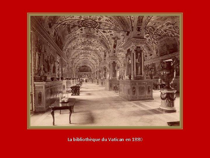 La bibliothèque du Vatican en 1880