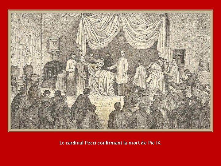 Le cardinal Pecci confirmant la mort de Pie IX.