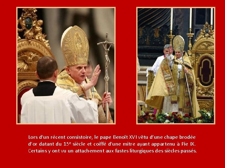 Lors d'un récent consistoire, le pape Benoît XVI vêtu d'une chape brodée d'or datant