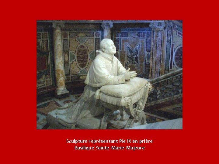 Sculpture représentant Pie IX en prière Basilique Sainte-Marie-Majeure