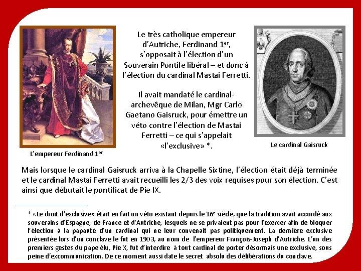Le très catholique empereur d'Autriche, Ferdinand 1 er, s'opposait à l'élection d'un Souverain Pontife