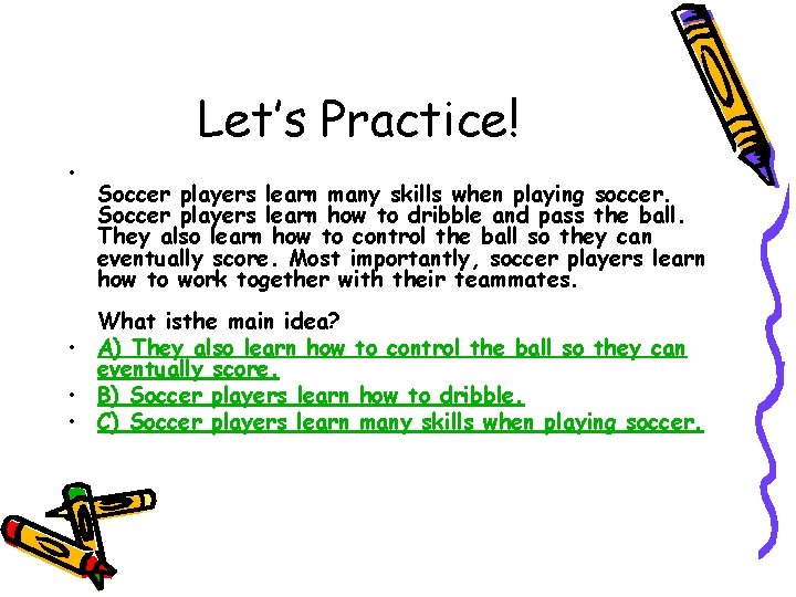 Let's Practice! • Soccer players learn many skills when playing soccer. Soccer players learn