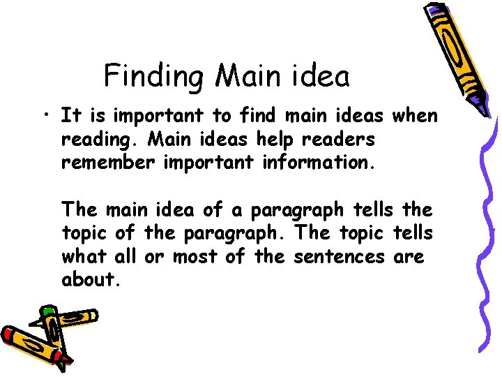 Finding Main idea • It is important to find main ideas when reading. Main