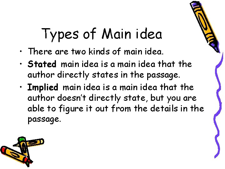 Types of Main idea • There are two kinds of main idea. • Stated