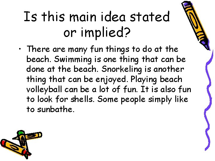 Is this main idea stated or implied? • There are many fun things to