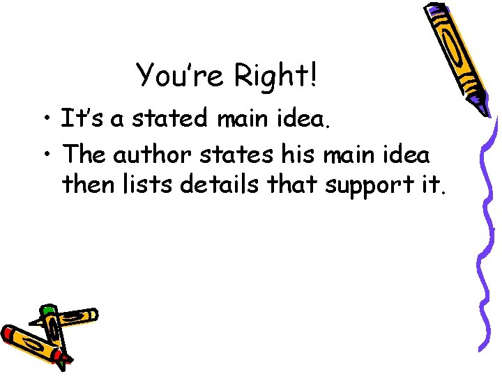 You're Right! • It's a stated main idea. • The author states his main