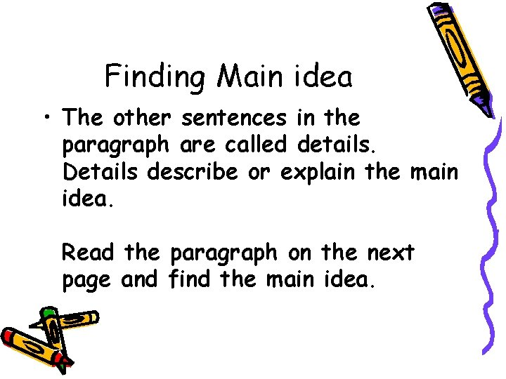 Finding Main idea • The other sentences in the paragraph are called details. Details