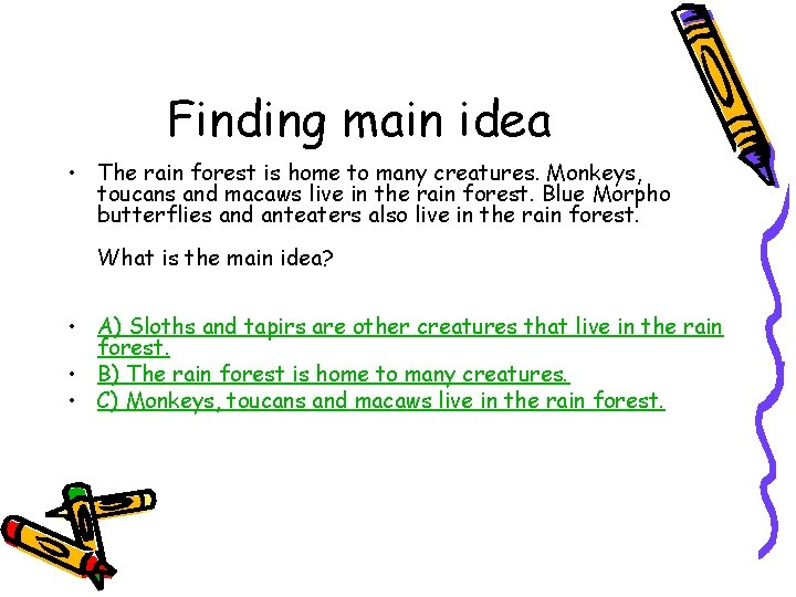 Finding main idea • The rain forest is home to many creatures. Monkeys, toucans