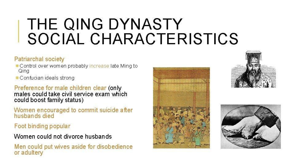 THE QING DYNASTY SOCIAL CHARACTERISTICS Patriarchal society Control over women probably increase late Ming