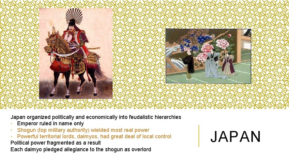 Japan organized politically and economically into feudalistic hierarchies • Emperor ruled in name only