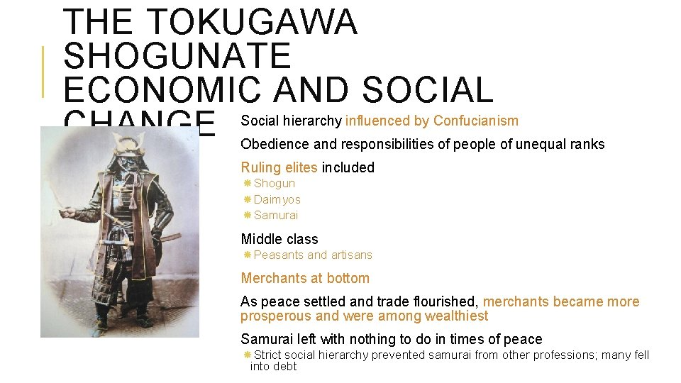 THE TOKUGAWA SHOGUNATE ECONOMIC AND SOCIAL CHANGE Social hierarchy influenced by Confucianism Obedience and