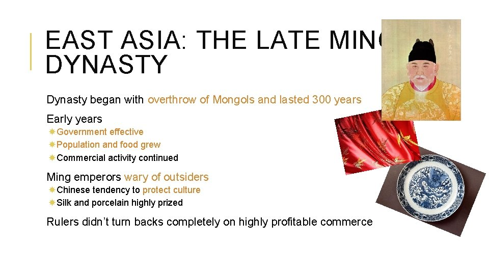 EAST ASIA: THE LATE MING DYNASTY Dynasty began with overthrow of Mongols and lasted
