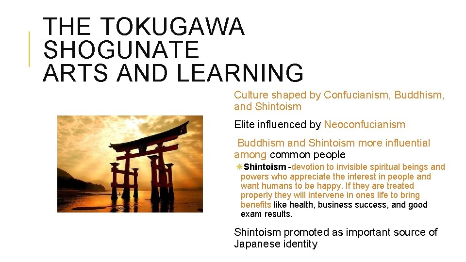 THE TOKUGAWA SHOGUNATE ARTS AND LEARNING Culture shaped by Confucianism, Buddhism, and Shintoism Elite