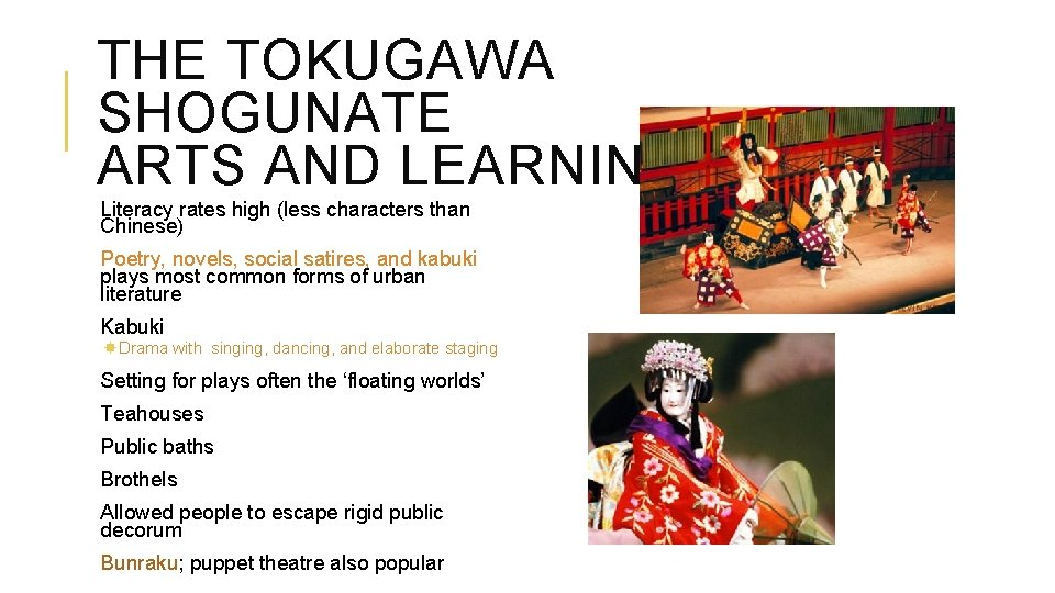 THE TOKUGAWA SHOGUNATE ARTS AND LEARNING Literacy rates high (less characters than Chinese) Poetry,