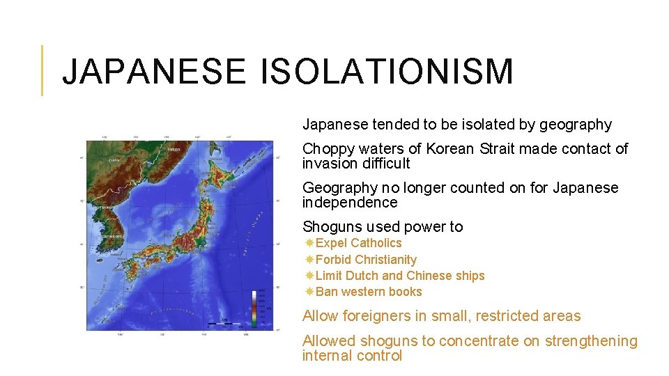 JAPANESE ISOLATIONISM Japanese tended to be isolated by geography Choppy waters of Korean Strait