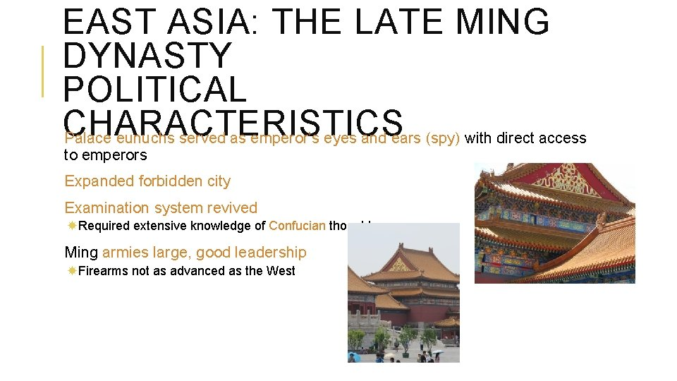 EAST ASIA: THE LATE MING DYNASTY POLITICAL CHARACTERISTICS Palace eunuchs served as emperor's eyes