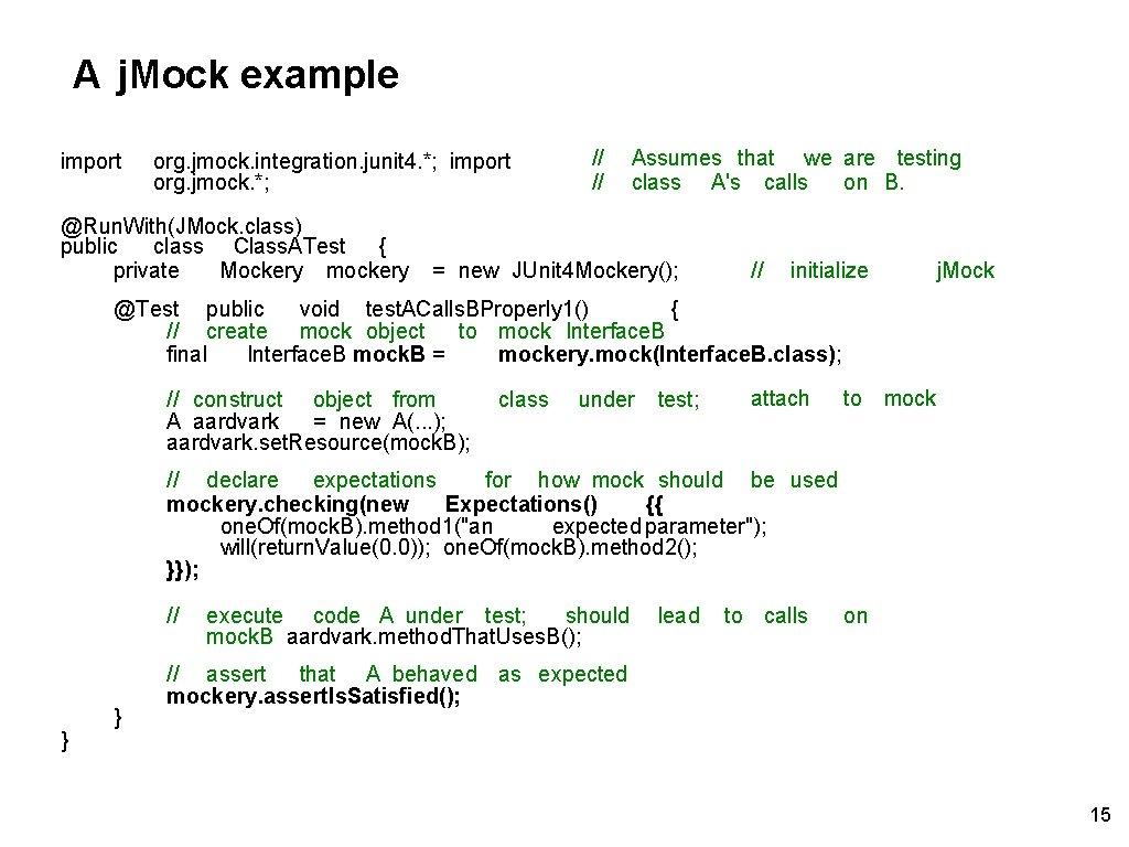 A j. Mock example import org. jmock. integration. junit 4. *; import org. jmock.
