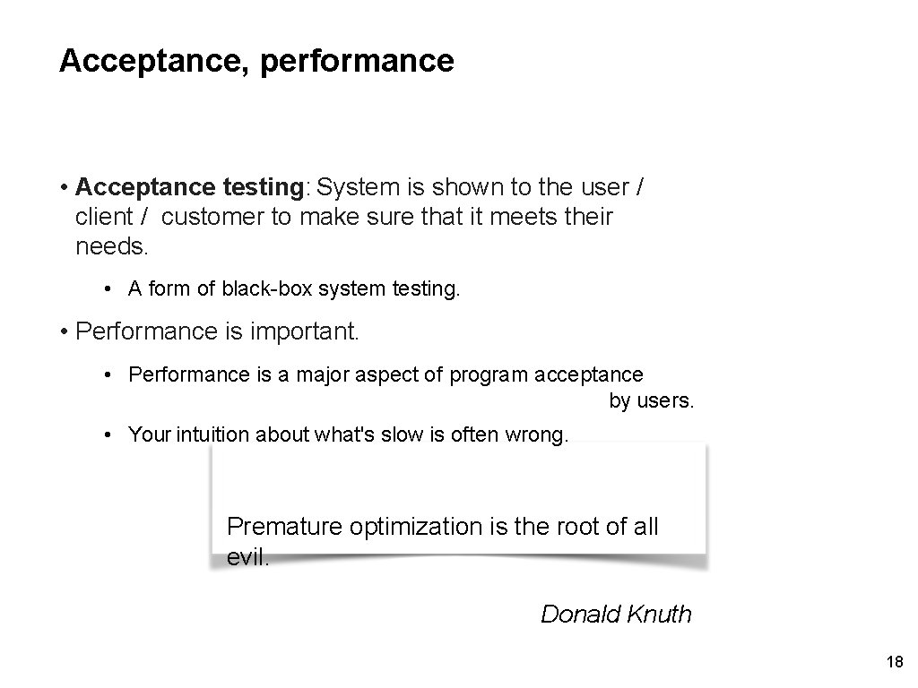 Acceptance, performance • Acceptance testing: System is shown to the user / client /