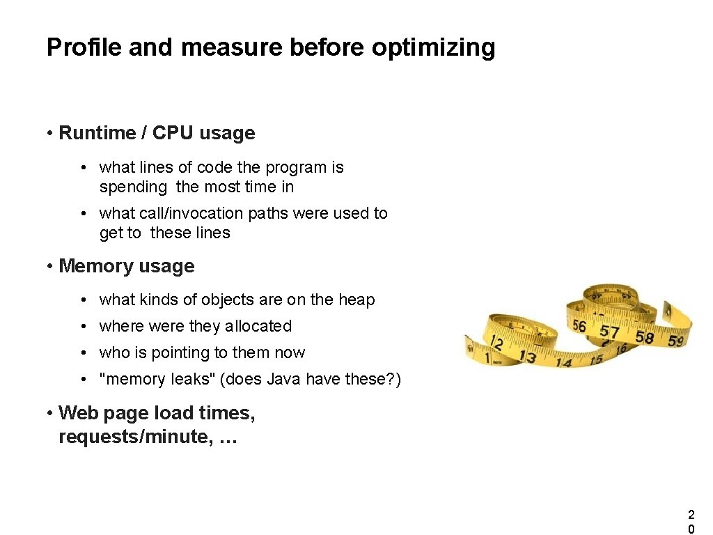 Profile and measure before optimizing • Runtime / CPU usage • what lines of