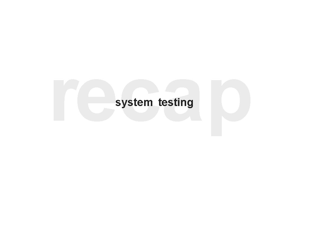recap system testing