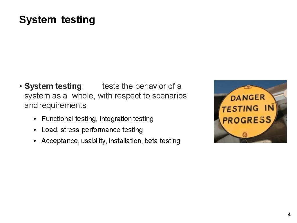 System testing • System testing: tests the behavior of a system as a whole,