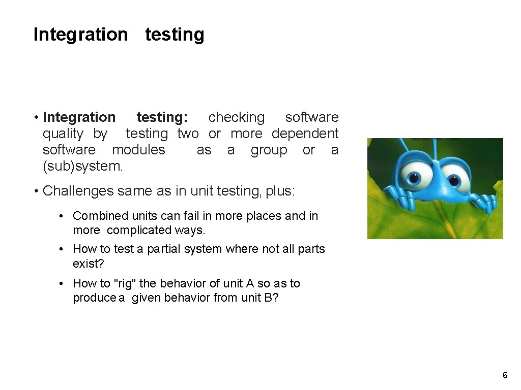 Integration testing • Integration testing: checking software quality by testing two or more dependent