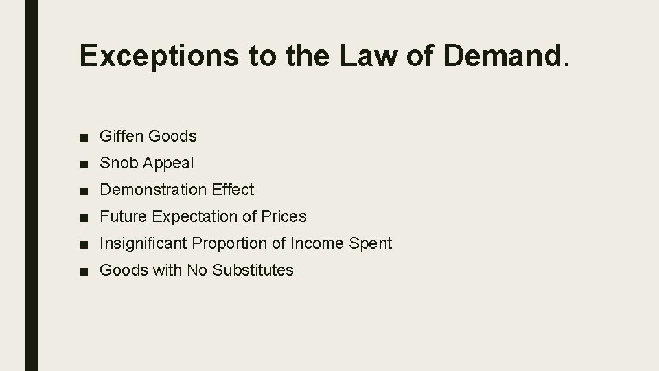 Exceptions to the Law of Demand. ■ Giffen Goods ■ Snob Appeal ■ Demonstration