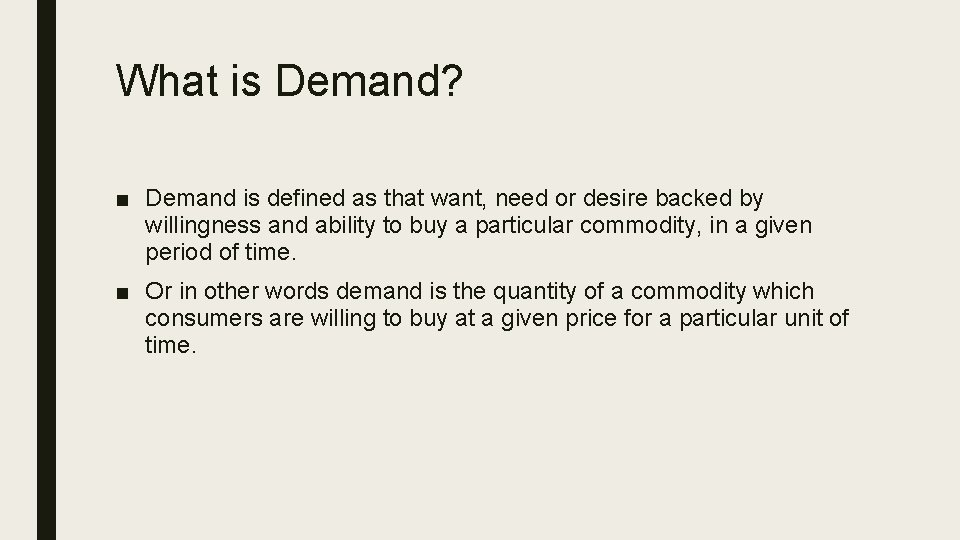 What is Demand? ■ Demand is defined as that want, need or desire backed