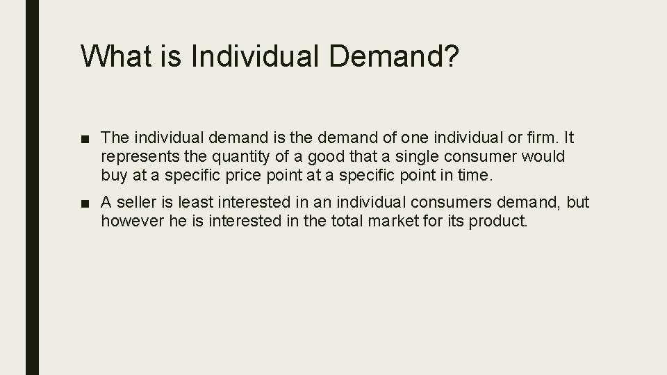 What is Individual Demand? ■ The individual demand is the demand of one individual