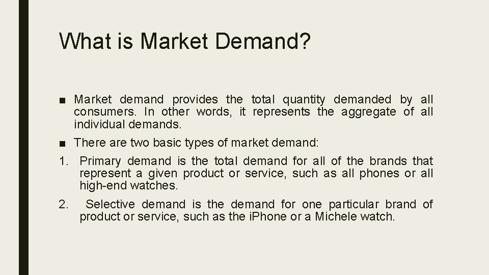 What is Market Demand? ■ Market demand provides the total quantity demanded by all