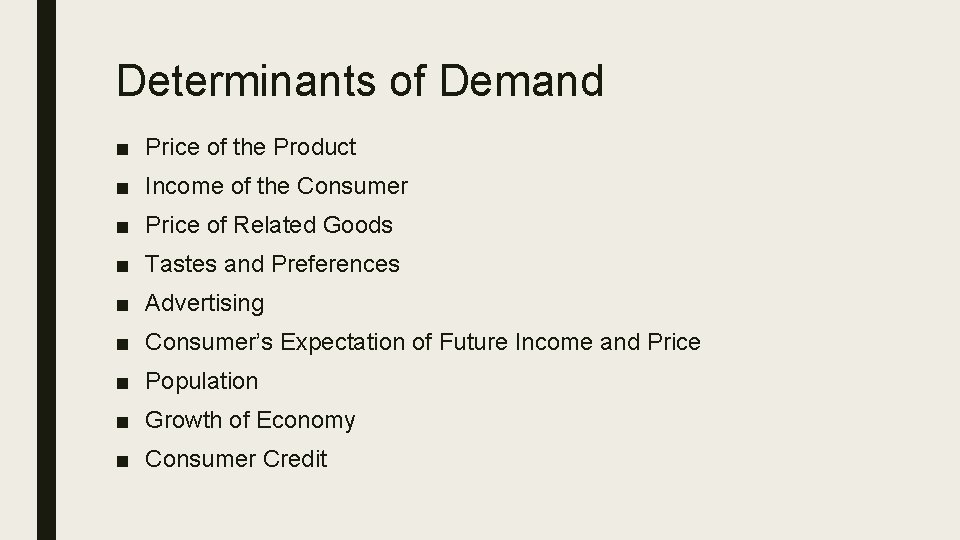 Determinants of Demand ■ Price of the Product ■ Income of the Consumer ■