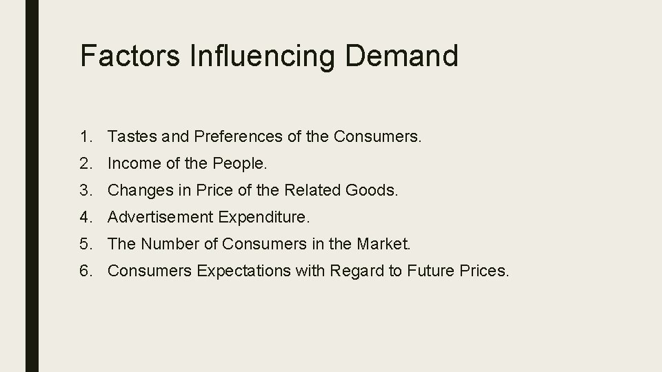 Factors Influencing Demand 1. Tastes and Preferences of the Consumers. 2. Income of the
