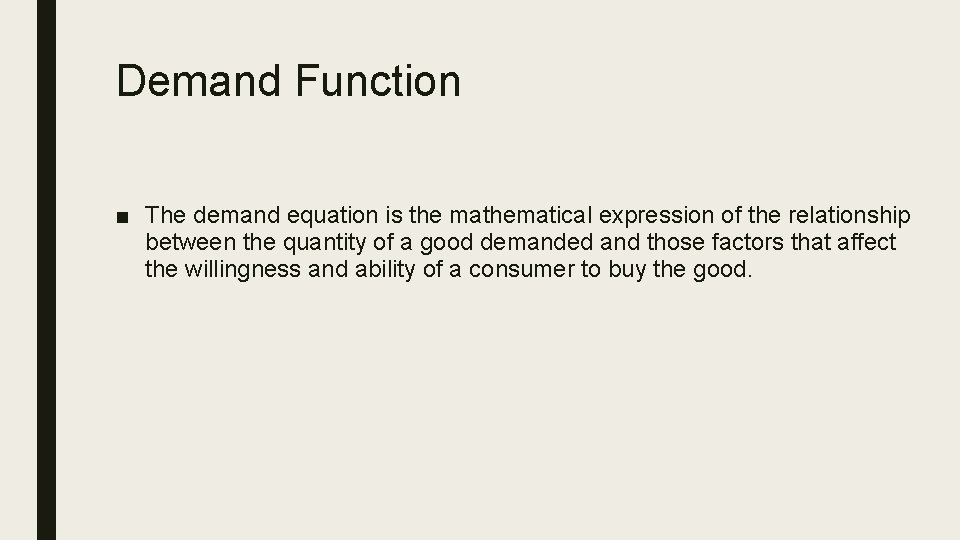Demand Function ■ The demand equation is the mathematical expression of the relationship between