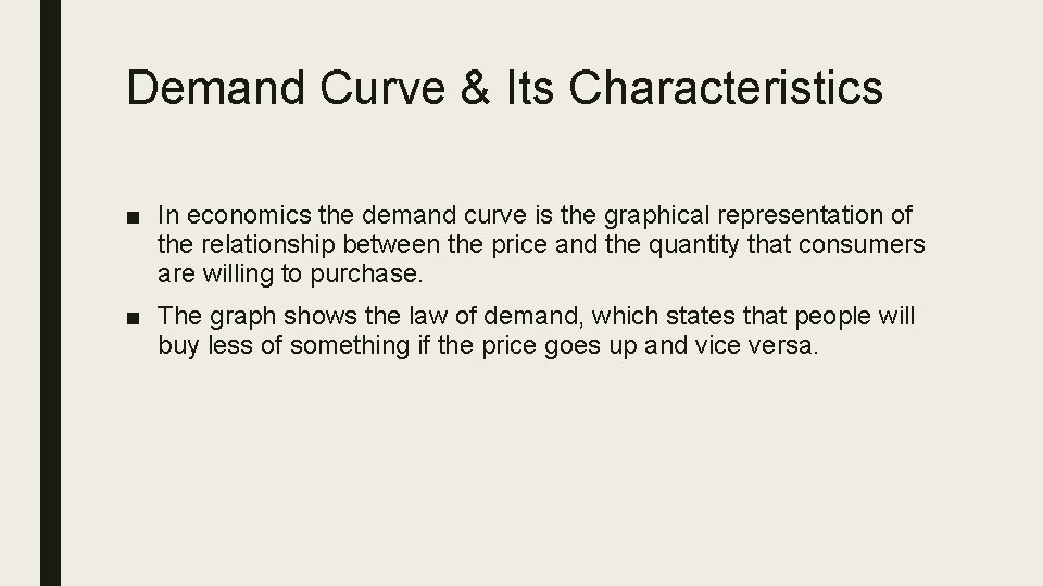 Demand Curve & Its Characteristics ■ In economics the demand curve is the graphical