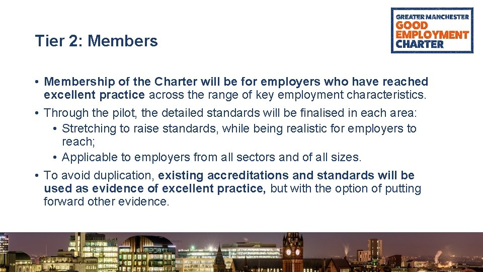 Tier 2: Members • Membership of the Charter will be for employers who have