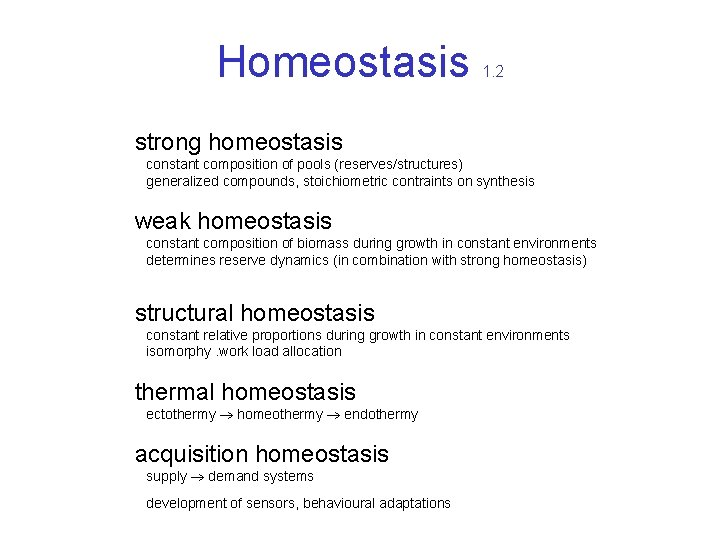 Homeostasis 1. 2 strong homeostasis constant composition of pools (reserves/structures) generalized compounds, stoichiometric contraints