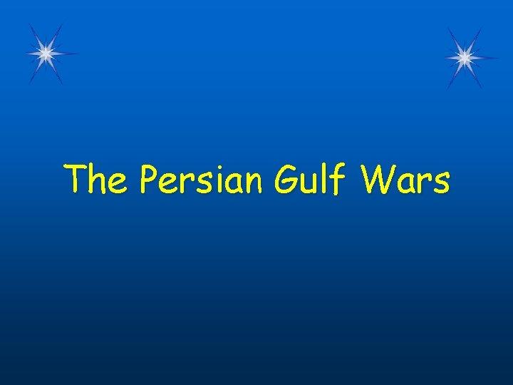 The Persian Gulf Wars